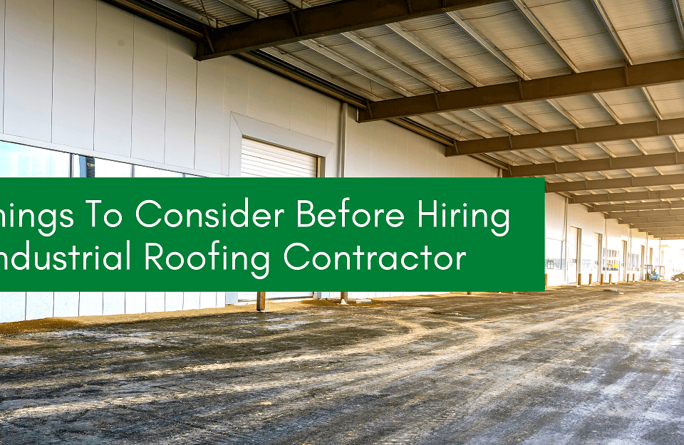 Things To Consider Before Hiring An Industrial Roofing Contractor