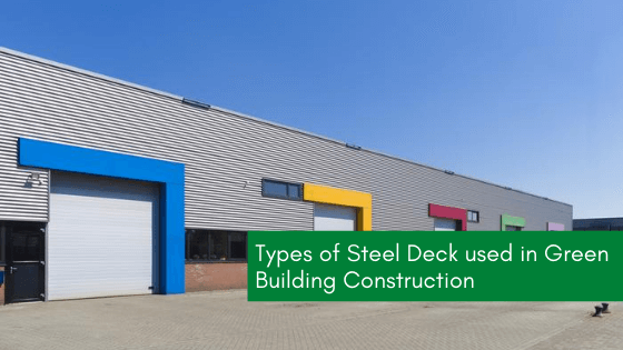Types Of Steel Deck Used In Green Building Construction Bansal Roofing
