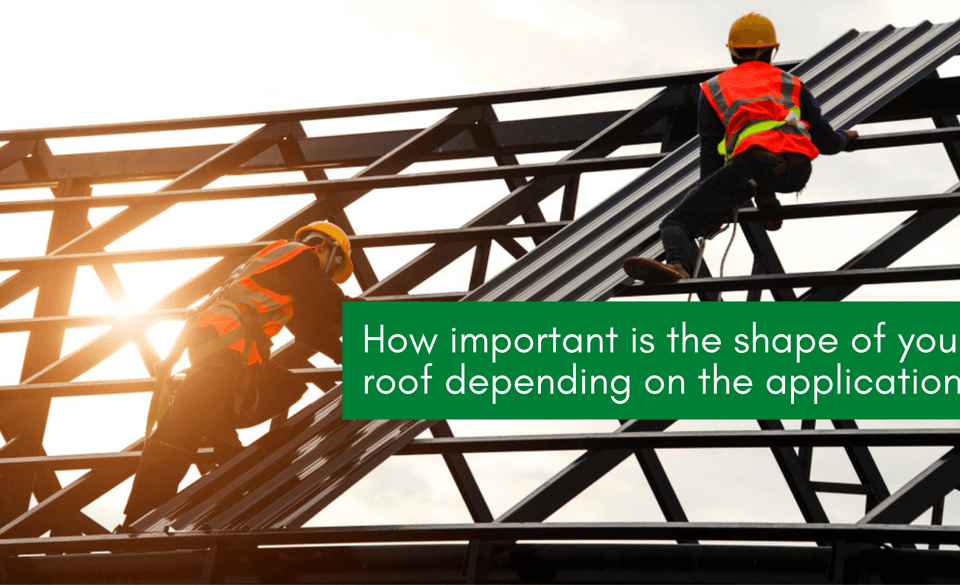 Shape of your roofing structure